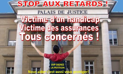 Pétition : Victime d'un handicap -> Victime des assurances… Stop aux retards trop longs en Justice !