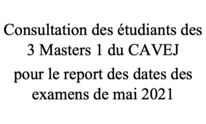 Consultation des étudiants des 3 Masters 1 du CAVEJ pour le report des dates des examens de mai 2021