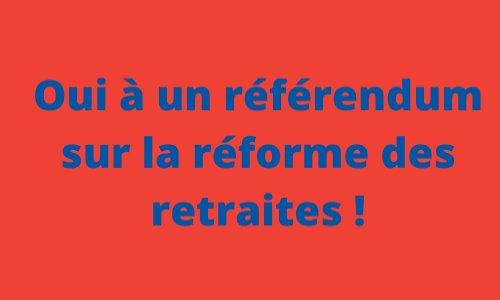 Oui à un référendum sur la réforme des retraites !