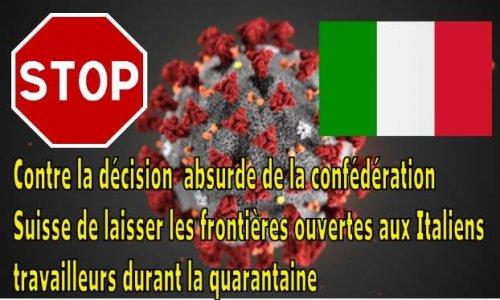 Contre la décision absurde de la confédération Suisse de laisser les frontières ouvertes aux Italiens travailleurs durant la quarantaine