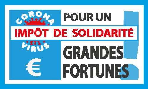 Pour un Impôt de Solidarité Nationale et Humanitaire SUR LES GRANDES FORTUNES!